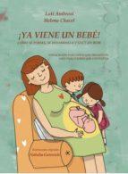 ¡YA VIENE UN BEBÉ! Cómo se forma, se desarrolla y nace un bebé. Explicación para niños que preguntan, guía para padres que responden. [...] (ebook)