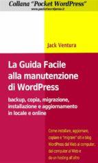 La Guida Facile alla Manutenzione di WordPress - Backup, copia, migrazione, installazione e aggiornamento in locale e online (ebook)