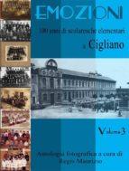 Emozioni - 100 Anni di Scuole Elementari a Cigliano Vol. 3 (ebook)
