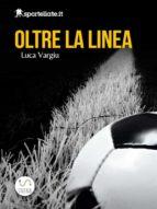 Oltre la linea - Viaggio nell'inferno del calcio giovanile  (ebook)