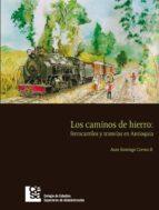 Los Caminos de Hierro: ferrocarriles y tranvías en Antioquia (ebook)