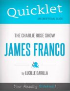 Quicklet on The Charlie Rose Show: James Franco (CliffNotes-like Summary) (ebook)