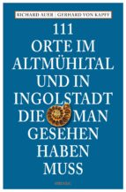 111 Orte im Altmühltal und in Ingolstadt, die man gesehen haben muss (ebook)