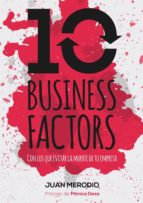 10 BUSINESS FACTORS... CON LOS QUE EVITAR LA MUERTE DE TU EMPRESA (ebook)