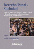 Derecho Penal y Sociedad. Estudios sobre las obras de Günther Jakobs y Claus Roxin, y sobre las estructuras modernas de la imputación. Tomo 1 (ebook)