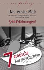 """7 erotische Kurzgeschichten aus: """"Das erste Mal: S/M-Erfahrungen!"""" (ebook)"""