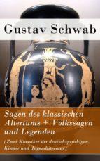 Sagen des klassischen Altertums + Volkssagen und Legenden (Zwei Klassiker der deutschsprachigen, Kinder und Jugendliteratur) (ebook)
