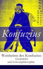 Weisheiten des Konfuzius: Gespräche und Lebensphilosophie - Vollständige deutsche Ausgabe  (ebook)