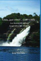 Crisis, ¿qué crisis?... (2.007-2.015) Los Secretos de la Crisis. Lo que no te han contado. (ebook)