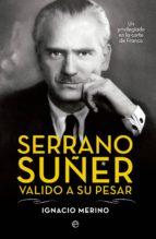 Serrano Suñer, valido a su pesar (ebook)