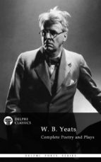 Delphi Complete Works of W. B. Yeats (Illustrated) (ebook)