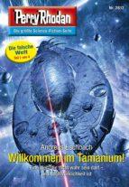 Perry Rhodan 2812: Willkommen im Tamanium! (Heftroman) (ebook)