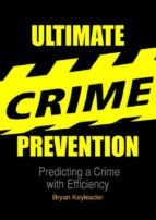 Ultimate Crime Prevention: Predicting a Crime with Efficiency (ebook)