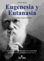 Eugenesia y eutanasia. La conjura contra la vida (ebook)