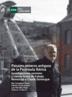 Paisajes mineros antiguos en la Península Ibérica. Investigaciones recientes y nuevas líneas de trabajo. Homenaje a Calude Domergue (ebook)