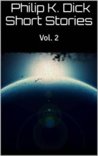 Philip K. Dick Short Stories Vol. 2 (ebook)