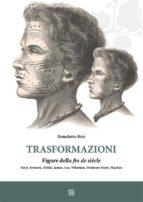 Trasformazioni figure della fin de siècle Pater, Symon, Wilde, James, Lee, Wharton, Wetmore Story, Machen (ebook)