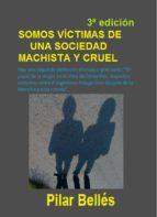 SOMOS VÍCTIMAS DE UNA SOCIEDAD MACHISTA Y CRUEL (TERCERA EDICIÓN). ENSAYO Y POEMARIO: (ebook)