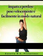 Impara A Perdere Peso Velocemente E Facilmente In Modo Natural (ebook)