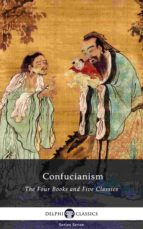 Delphi Collected Works of Confucius - Four Books and Five Classics of Confucianism (Illustrated) (ebook)