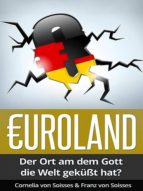 Euroland: Der Ort, an dem Gott die Welt geküsst hat? (ebook)