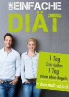 Die einfache Diät: 1 Tag Diät halten, 1 Tag essen ohne Regeln = dauerhaft schlank (ebook)