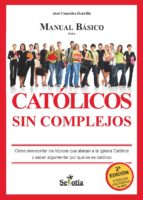 Manual básico para católicos sin complejos. Cómo desmontar los tópicos que atacan a la Iglesia Católica y saber argumentar por qué se es católico (ebook)