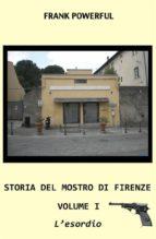 Storia del mostro di firenze - volume i - l'esordio (ebook)