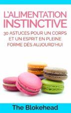 L'Alimentation Instinctive: 30 Astuces Pour  Un Corps Et Un Esprit En Pleine Forme Dès Aujourd'Hui ! (ebook)