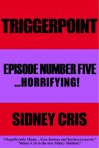 Triggerpoint Episode Number Five... Horrifying! (ebook)