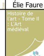 Histoire de l'art - Tome II : L'Art médiéval (ebook)