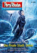 Perry Rhodan 2863: Die Finale Stadt: Unten (Heftroman) (ebook)
