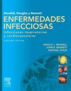 Mandell, Douglas y Bennett. Enfermedades infecciosas. Infecciones respiratorias y cardiovasculares (ebook)