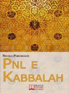 PNL e Kabbalah. L'Antica Sapienza della Kabbalah e la Praticità della PNL per Attuare il Cambiamento e Centrare gli Obiettivi. (Ebook Italiano - Anteprima Gratis) (ebook)