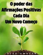 O Poder Das Afirmações Positivas: Cada Dia Um Novo Começo (ebook)