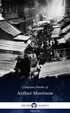 Delphi Complete Works of Arthur Morrison (Illustrated) (ebook)