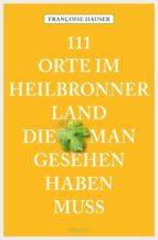 111 Orte im Heilbronner Land, die man gesehen haben muss (ebook)