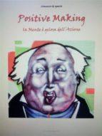 Positive making. la mente è gelosa dell'azione (ebook)