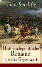Historisch-politische Romane aus der Gegenwart (Vollständige Ausgaben) (ebook)
