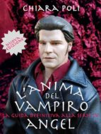 L'anima del vampiro - la guida definitiva alla serie tv angel (ebook)