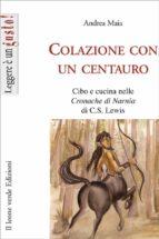 Colazione con un centauro, cibo e cucina nelle cronache di Narnia di C.S Lewis (ebook)