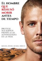 EL HOMBRE QUE REHUSÓ MORIR ANTES DE TIEMPO (ebook)