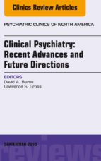 Clinical Psychiatry: Recent Advances and Future Directions, An Issue of Psychiatric Clinics of North America, (ebook)