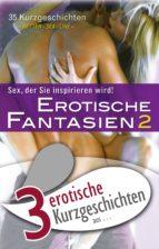 "3 erotische Kurzgeschichten aus: ""Erotische Fantasien 2"" (ebook)"