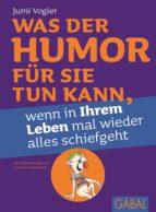 Was der Humor für Sie tun kann, wenn in Ihrem Leben mal wieder alles schiefgeht (ebook)