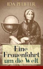 Eine Frauenfahrt um die Welt (Gesamtausgabe - Band 1 bis 3) (ebook)