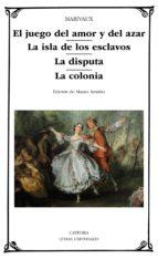 El juego del amor y del azar; La isla de los esclavos; La disputa; La colonia (ebook)