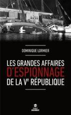 Les grandes affaires d'espionnage de la Ve République (ebook)