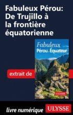 Fabuleux Pérou: De Trujillo à la frontière équatorienne (ebook)