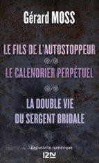 Le fils de l'autostoppeur suivi de Le calendrier perpétuel et La double vie du sergent Bridale (ebook)